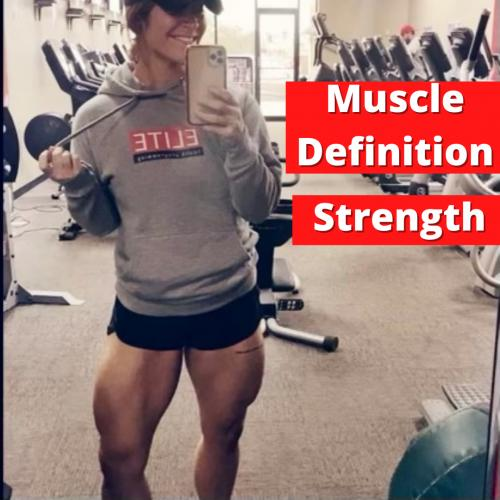 Muscle Definition & Strength